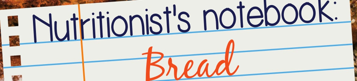 nutritionist's notebook - bread
